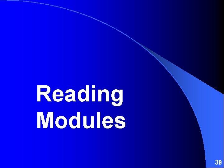 Reading Modules 39