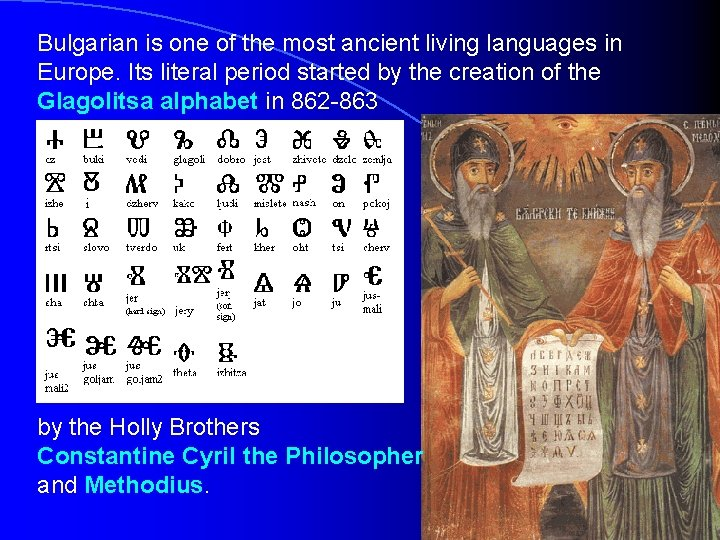 Bulgarian is one of the most ancient living languages in Europe. Its literal period