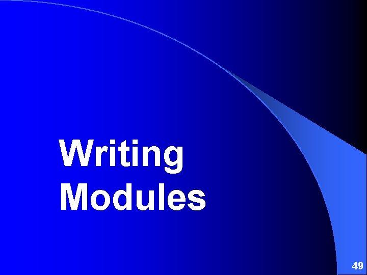 Writing Modules 49