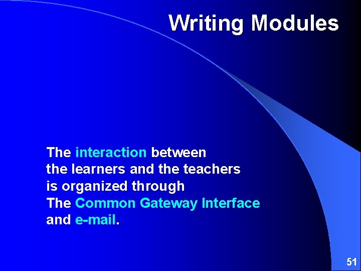 Writing Modules The interaction between the learners and the teachers is organized through The