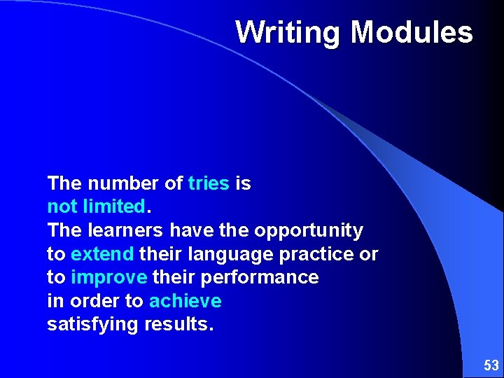 Writing Modules The number of tries is not limited. The learners have the opportunity