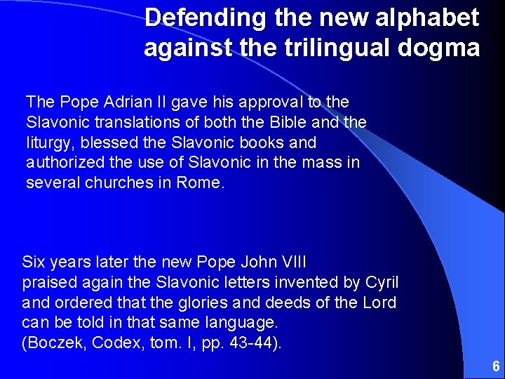 Defending the new alphabet against the trilingual dogma The Pope Adrian II gave his