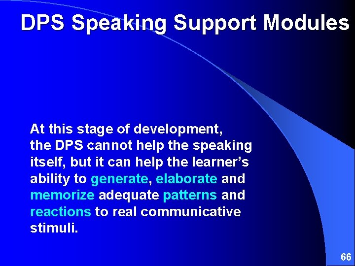 DPS Speaking Support Modules At this stage of development, the DPS cannot help the