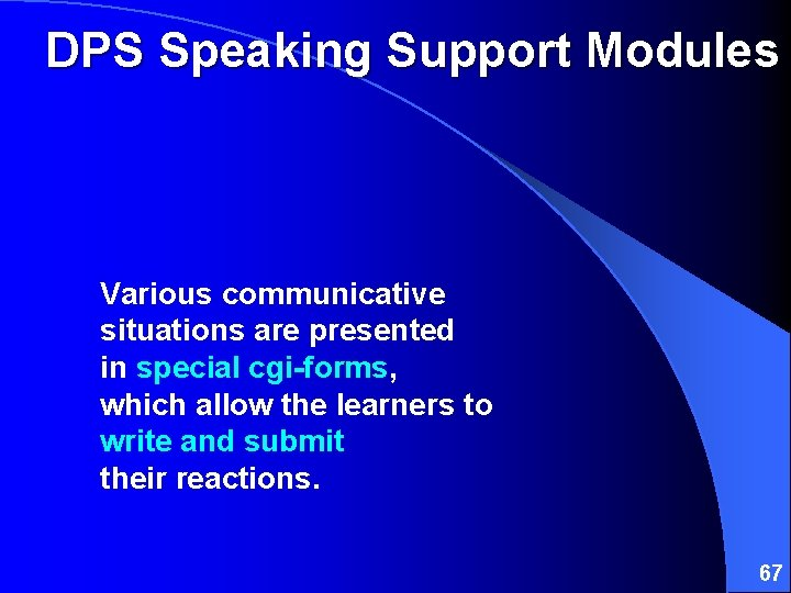 DPS Speaking Support Modules Various communicative situations are presented in special cgi-forms, which allow