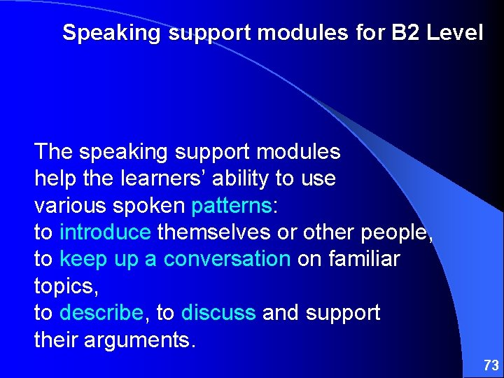 Speaking support modules for B 2 Level The speaking support modules help the learners'