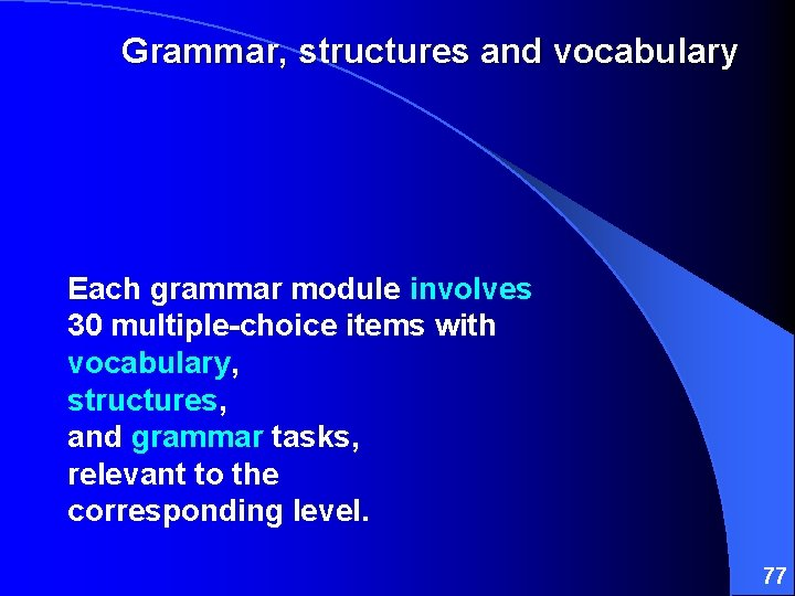 Grammar, structures and vocabulary Each grammar module involves 30 multiple-choice items with vocabulary, structures,