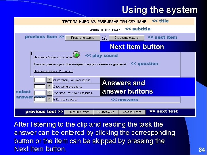 Using the system Next item button Answers and answer buttons After listening to the