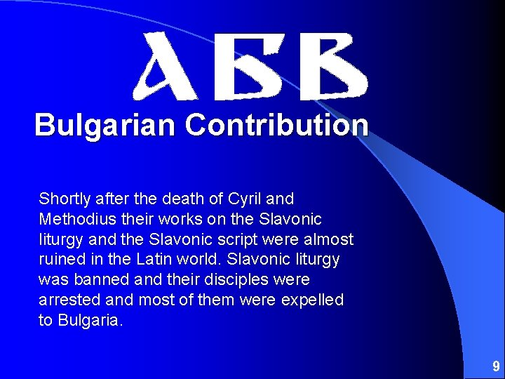 Bulgarian Contribution Shortly after the death of Cyril and Methodius their works on the