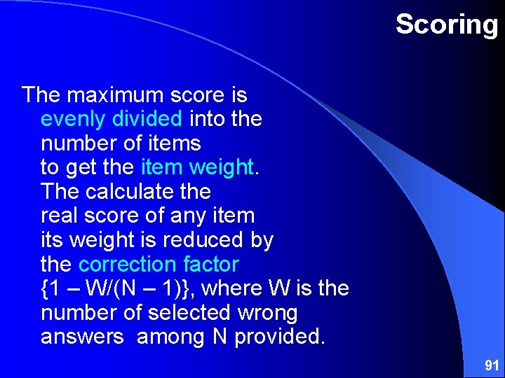 Scoring The maximum score is evenly divided into the number of items to get