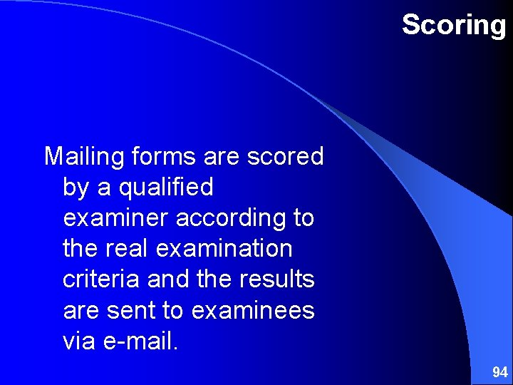 Scoring Mailing forms are scored by a qualified examiner according to the real examination