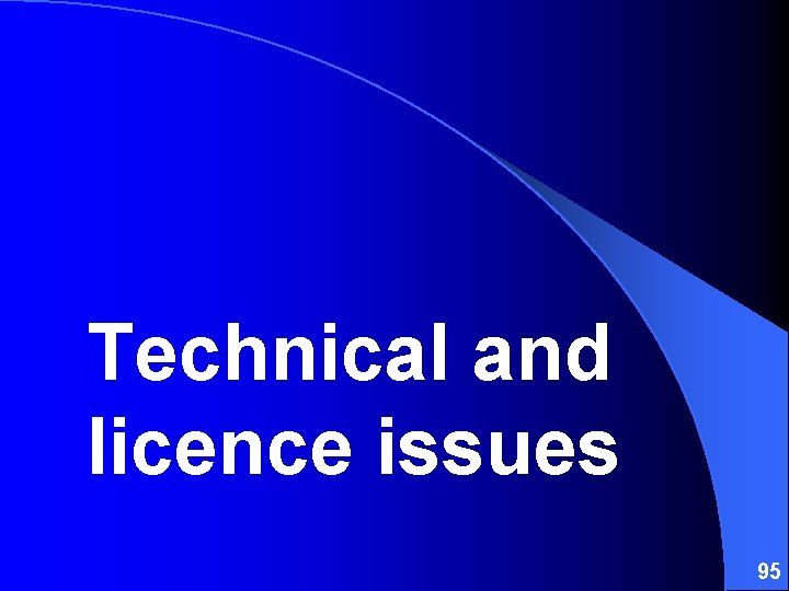 Technical and licence issues 95