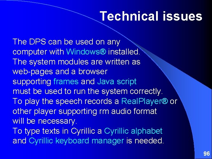 Technical issues The DPS can be used on any computer with Windows® installed. The