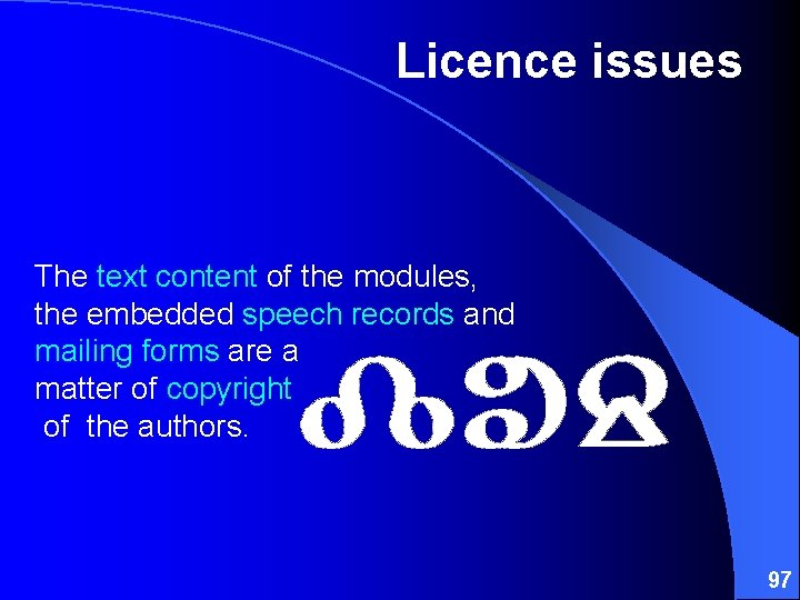Licence issues The text content of the modules, the embedded speech records and mailing