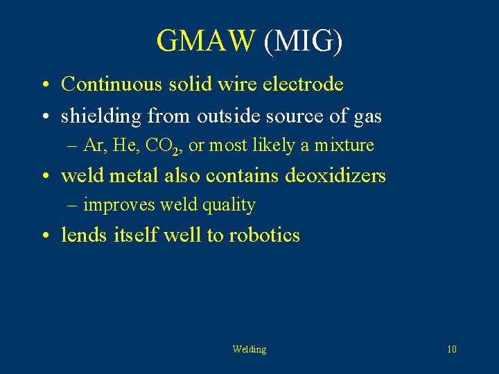 GMAW (MIG) • Continuous solid wire electrode • shielding from outside source of gas