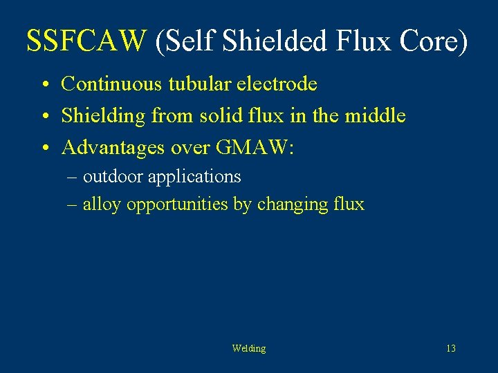 SSFCAW (Self Shielded Flux Core) • Continuous tubular electrode • Shielding from solid flux