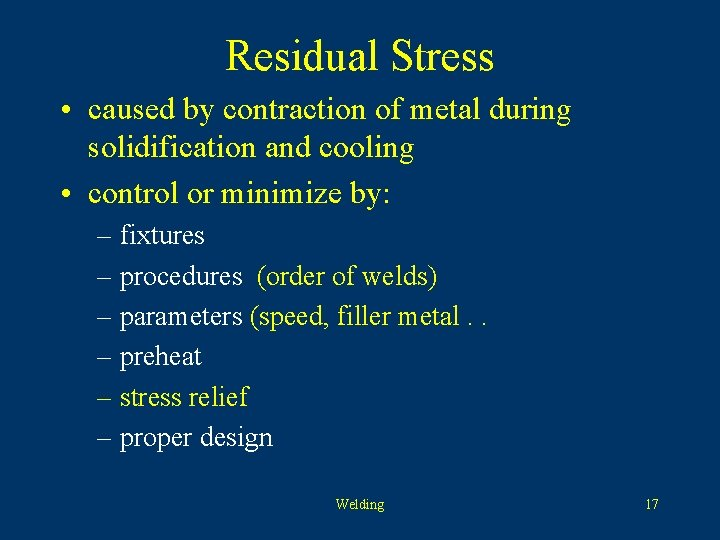 Residual Stress • caused by contraction of metal during solidification and cooling • control