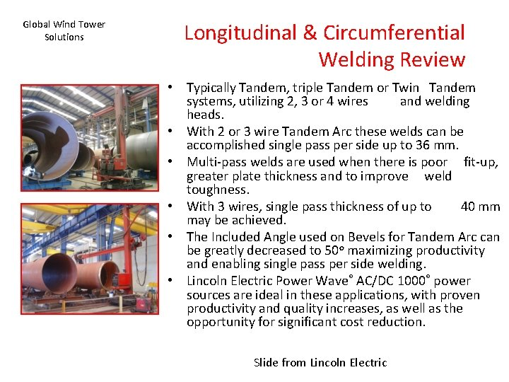 Global Wind Tower Solutions Longitudinal & Circumferential Welding Review • Typically Tandem, triple Tandem