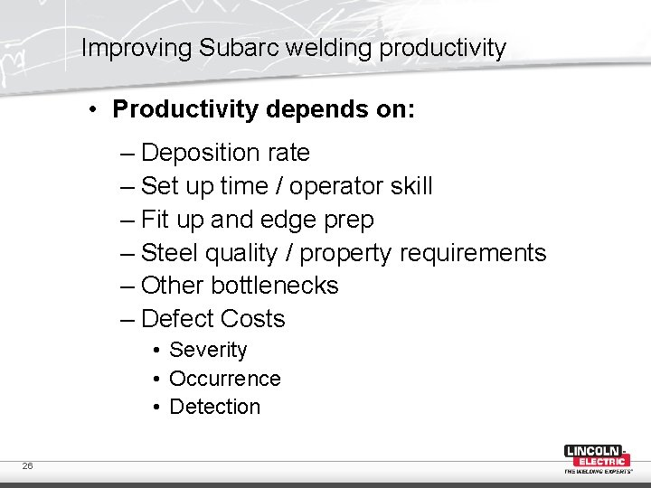 Improving Subarc welding productivity • Productivity depends on: – Deposition rate – Set up