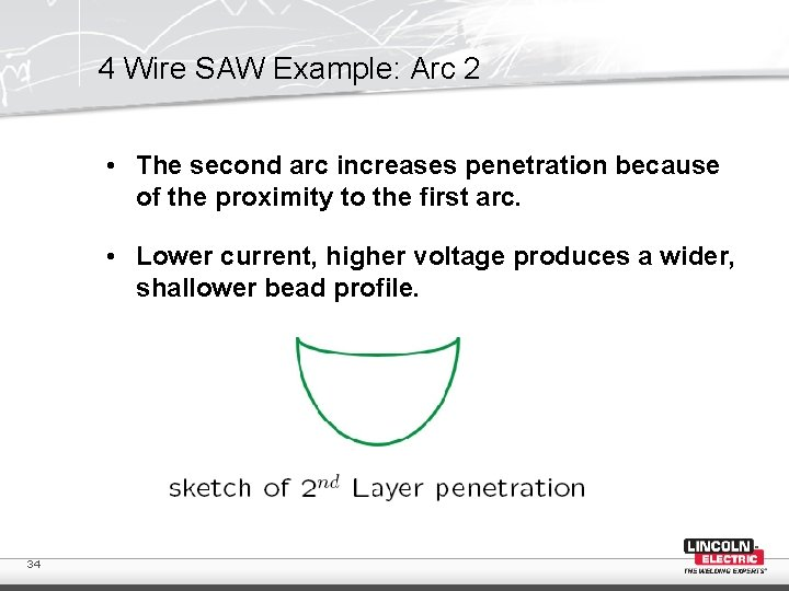 4 Wire SAW Example: Arc 2 • The second arc increases penetration because of