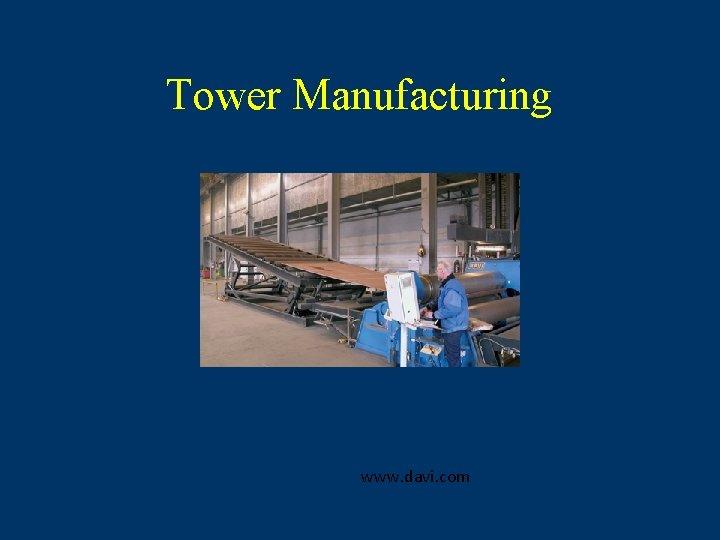 Tower Manufacturing www. davi. com