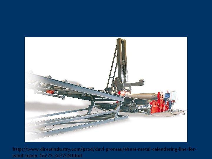 http: //www. directindustry. com/prod/davi-promau/sheet-metal-calendering-line-forwind-tower-16273 -367798. html