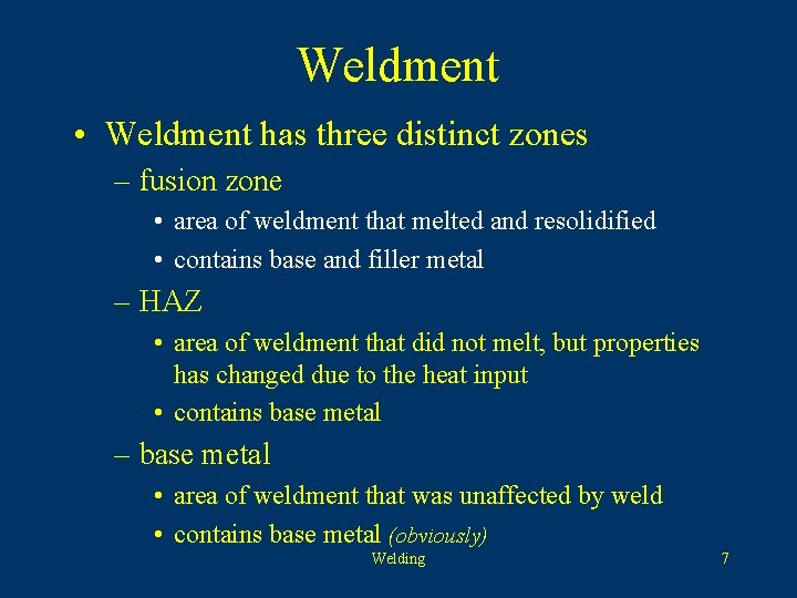 Weldment • Weldment has three distinct zones – fusion zone • area of weldment