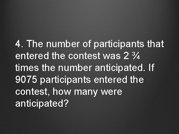 4. The number of participants that entered the contest was 2 ¾ times the
