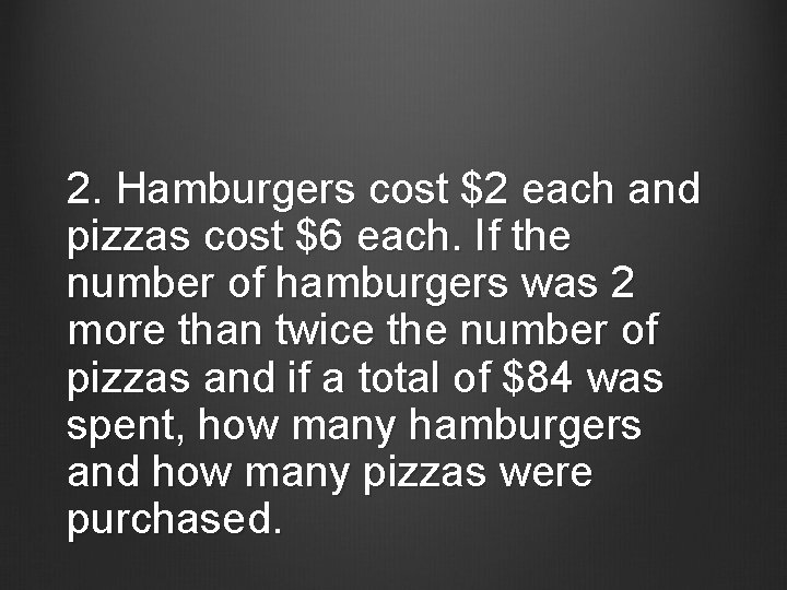 2. Hamburgers cost $2 each and pizzas cost $6 each. If the number of