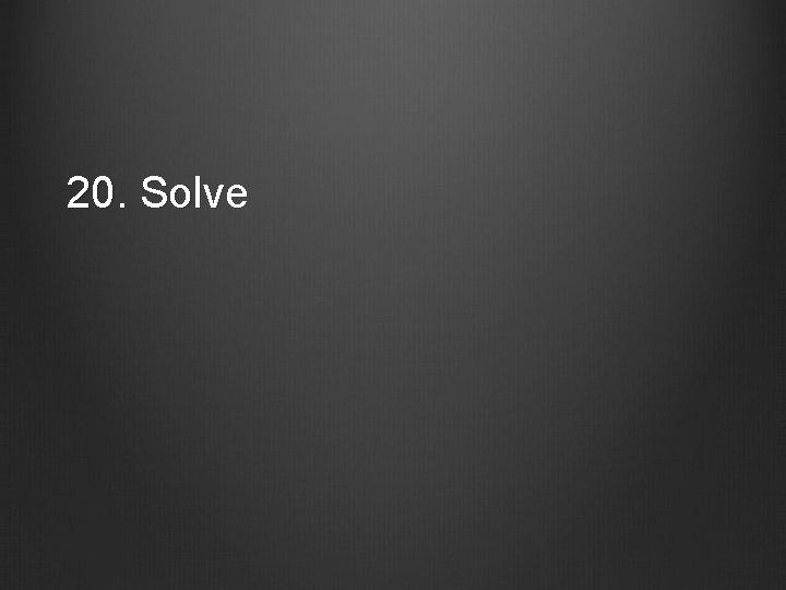 20. Solve