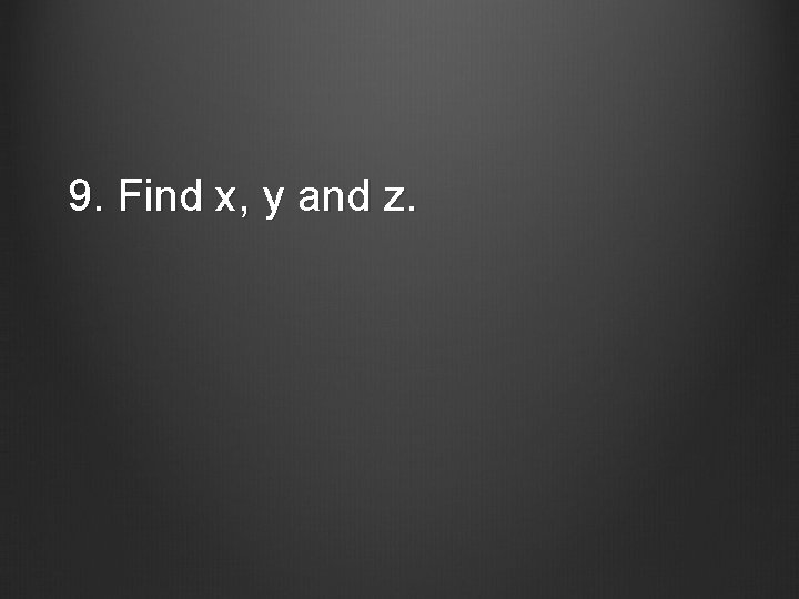 9. Find x, y and z.