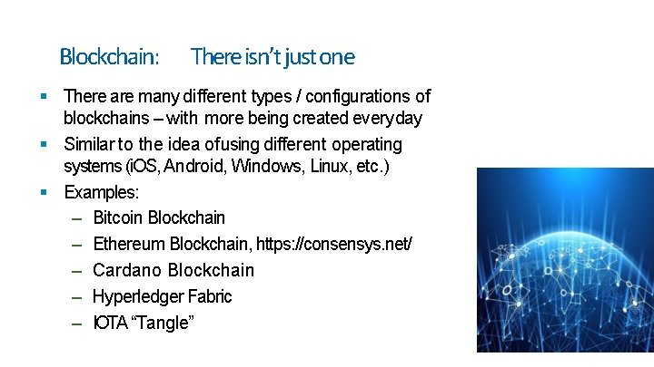 Blockchain: There isn't just one There are many different types / configurations of blockchains