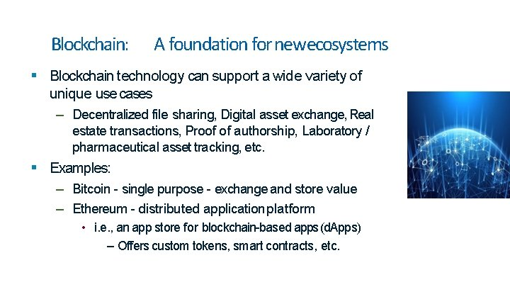 Blockchain: A foundation for newecosystems Blockchain technology can support a wide variety of unique