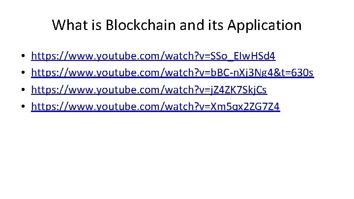 What is Blockchain and its Application • • https: //www. youtube. com/watch? v=SSo_EIw. HSd