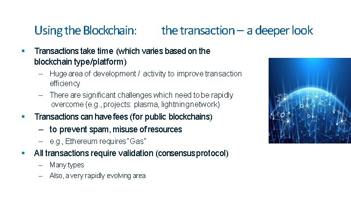 Using the Blockchain: the transaction – a deeper look Transactions take time (which varies