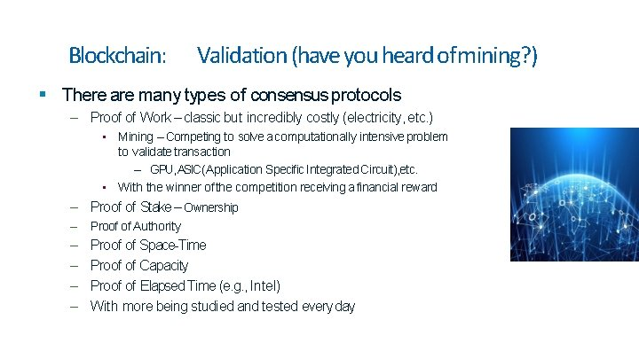Blockchain: Validation (have you heard of mining? ) There are many types of consensus