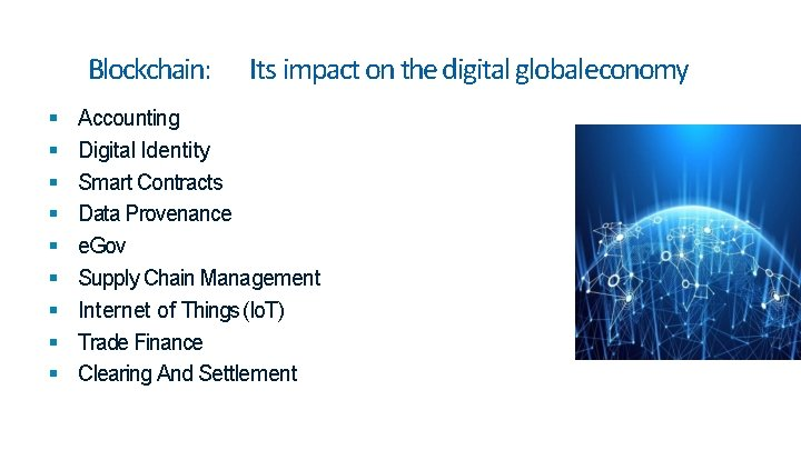 Blockchain: Its impact on the digital globaleconomy Accounting Digital Identity Smart Contracts Data Provenance
