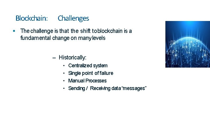Blockchain: Challenges The challenge is that the shift to blockchain is a fundamental change