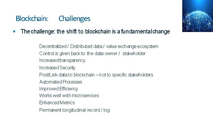 Blockchain: Challenges The challenge: the shift to blockchain is a fundamental change Decentralized /