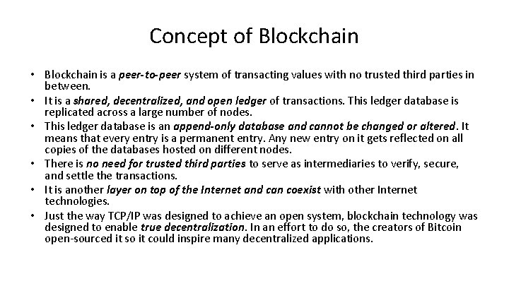Concept of Blockchain • Blockchain is a peer-to-peer system of transacting values with no