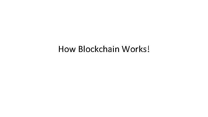 How Blockchain Works!