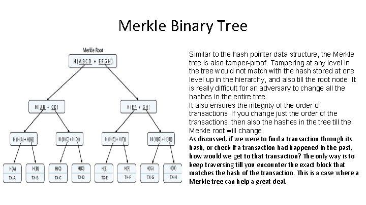 Merkle Binary Tree Similar to the hash pointer data structure, the Merkle tree is