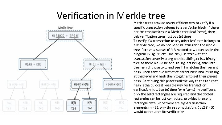Verification in Merkle trees provide a very efficient way to verify if a specific