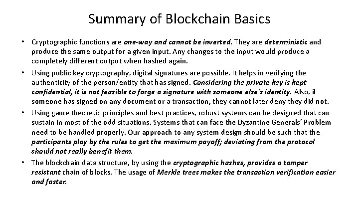 Summary of Blockchain Basics • Cryptographic functions are one-way and cannot be inverted. They