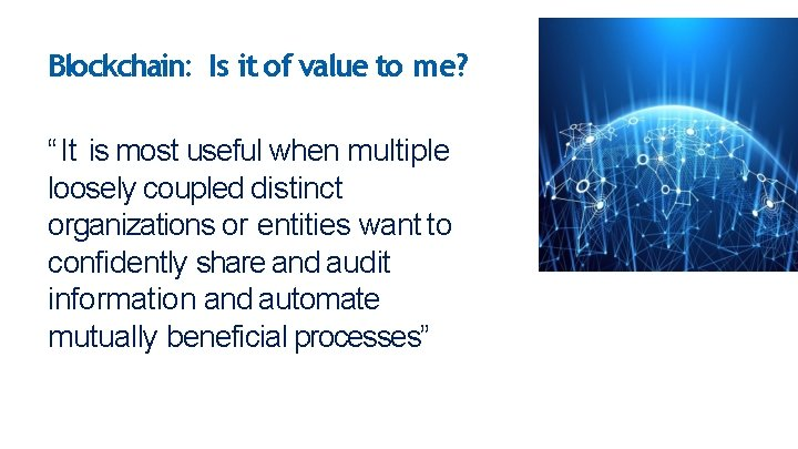 """Blockchain: Is it of value to me? """"It is most useful when multiple loosely"""