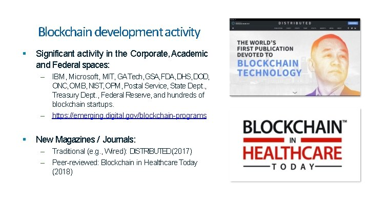 Blockchain development activity Significant activity in the Corporate, Academic and Federal spaces: – IBM,
