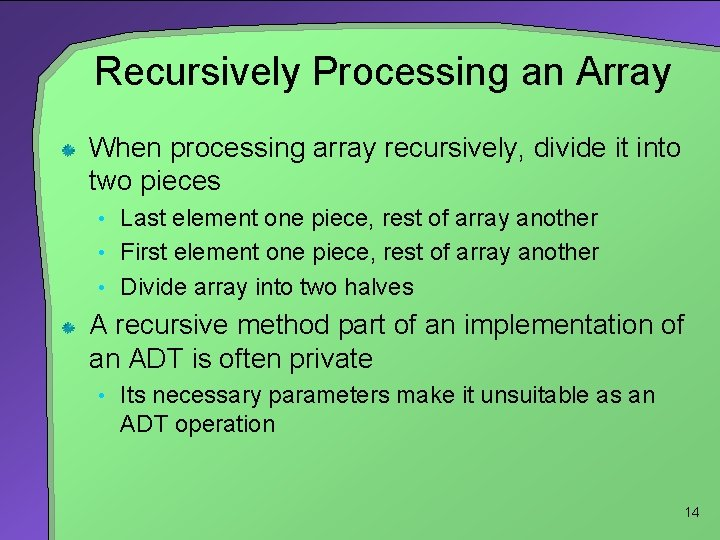 Recursively Processing an Array When processing array recursively, divide it into two pieces •