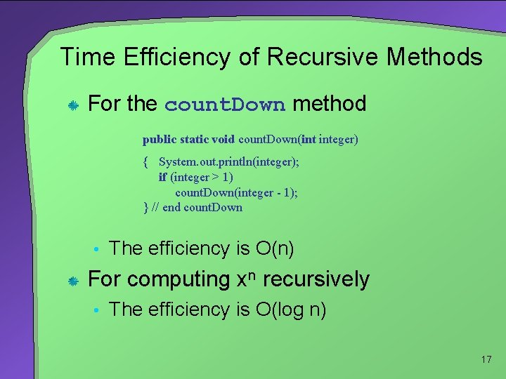 Time Efficiency of Recursive Methods For the count. Down method public static void count.