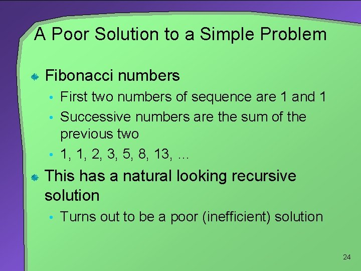 A Poor Solution to a Simple Problem Fibonacci numbers • First two numbers of