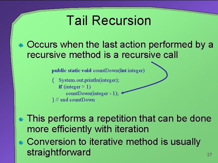 Tail Recursion Occurs when the last action performed by a recursive method is a