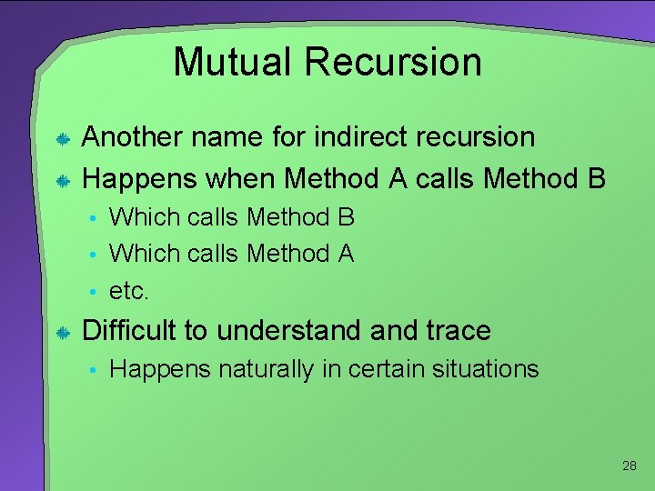 Mutual Recursion Another name for indirect recursion Happens when Method A calls Method B